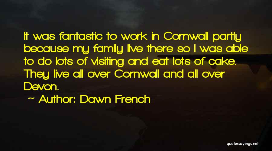Visiting Family Quotes By Dawn French