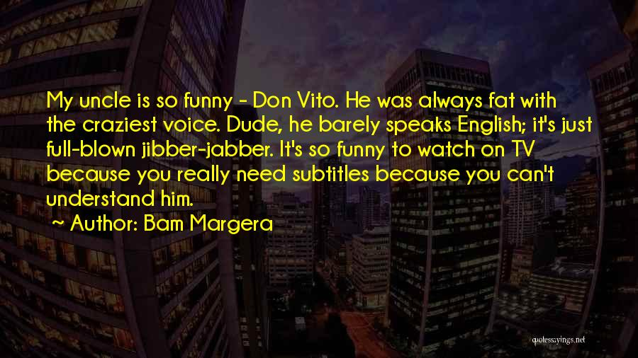 Vito Quotes By Bam Margera