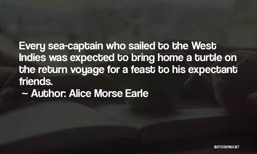 Voyage Home Quotes By Alice Morse Earle