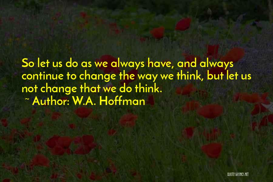 W.A. Hoffman Quotes 1196160
