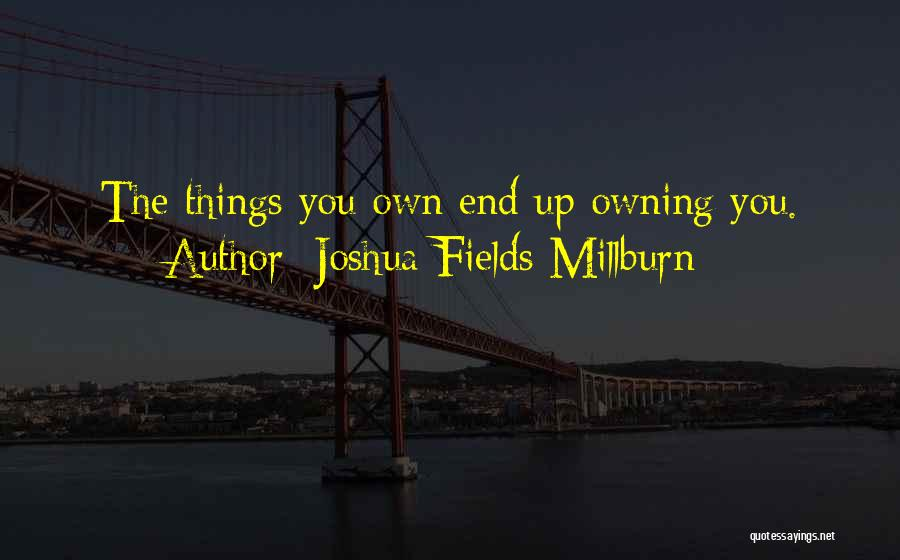 W E Fields Quotes By Joshua Fields Millburn