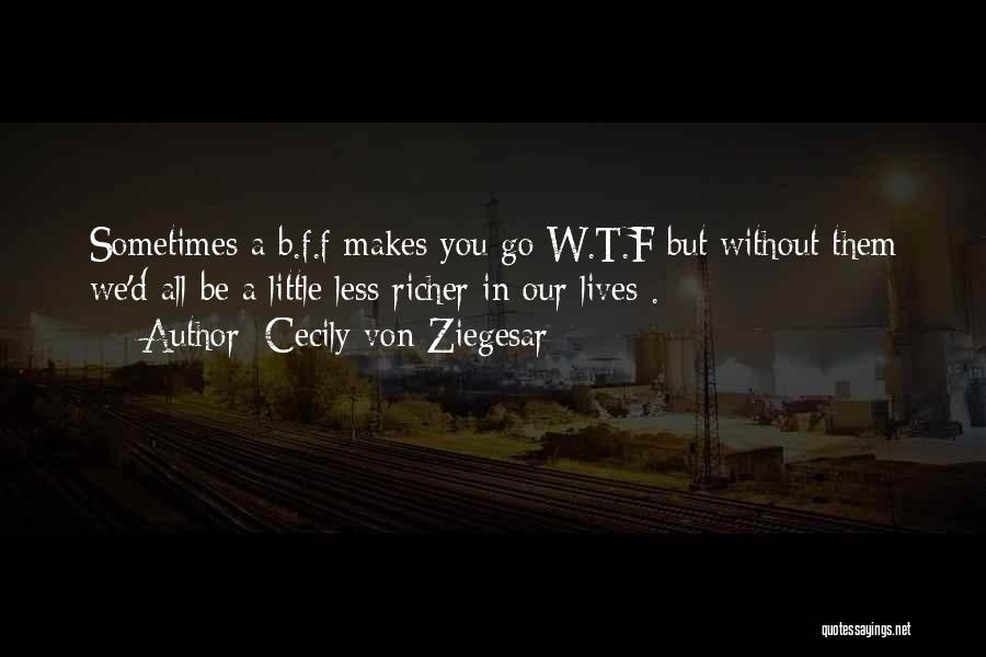 W T F Quotes By Cecily Von Ziegesar