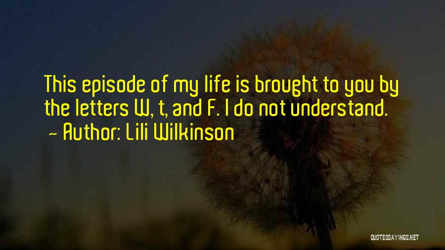 W T F Quotes By Lili Wilkinson