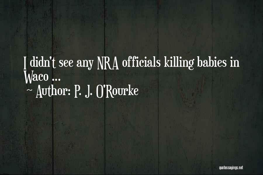 Waco Quotes By P. J. O'Rourke