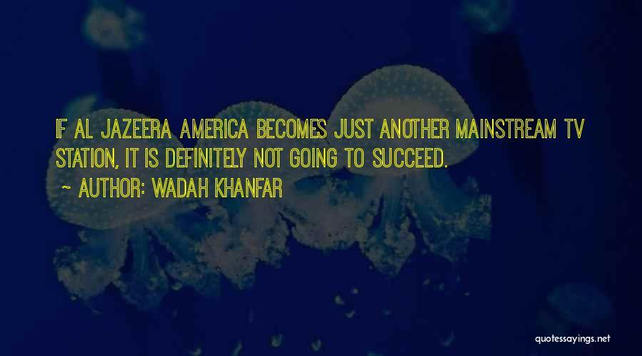 Wadah Khanfar Quotes 1190056