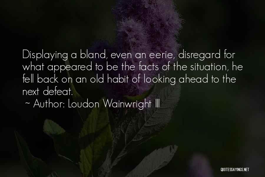 Wainwright Quotes By Loudon Wainwright III