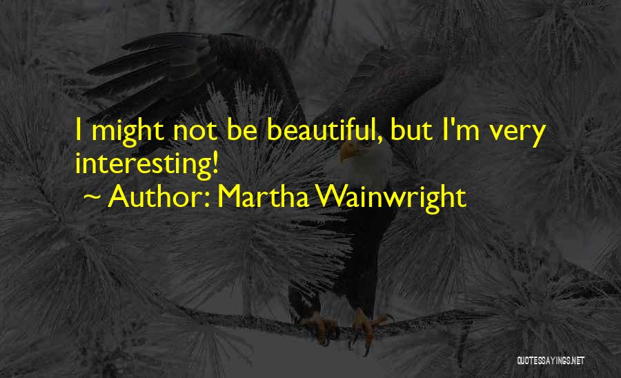 Wainwright Quotes By Martha Wainwright
