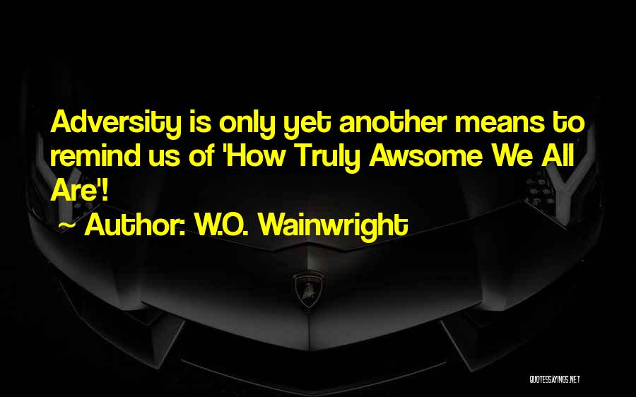 Wainwright Quotes By W.O. Wainwright