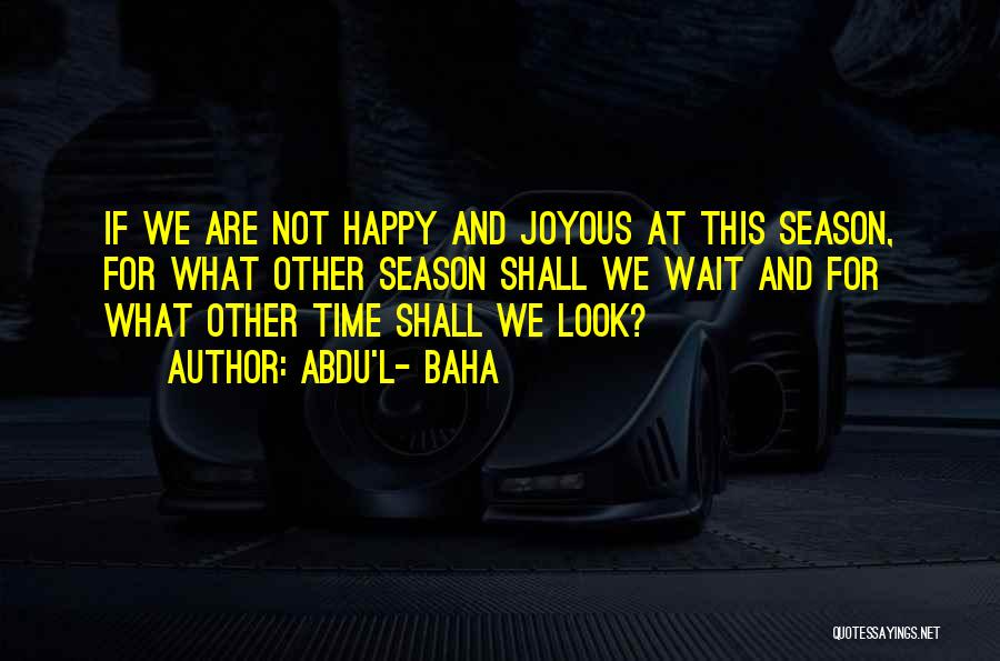 Wait What Quotes By Abdu'l- Baha
