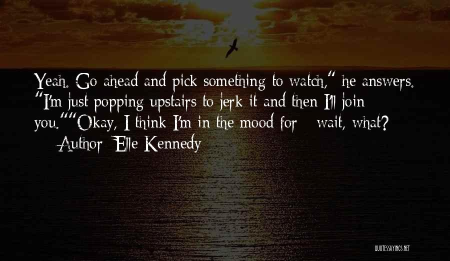 Wait What Quotes By Elle Kennedy