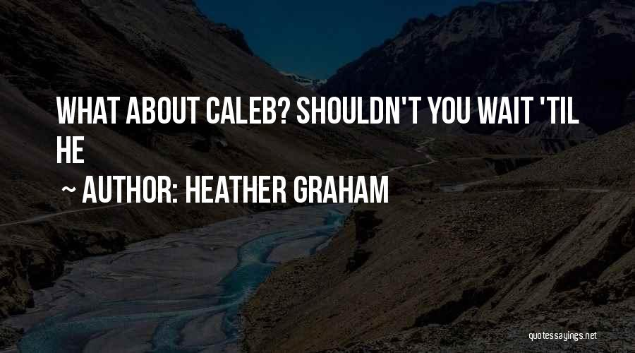 Wait What Quotes By Heather Graham