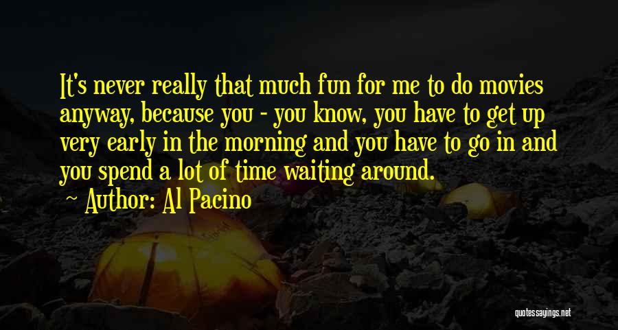 Waiting Around Quotes By Al Pacino