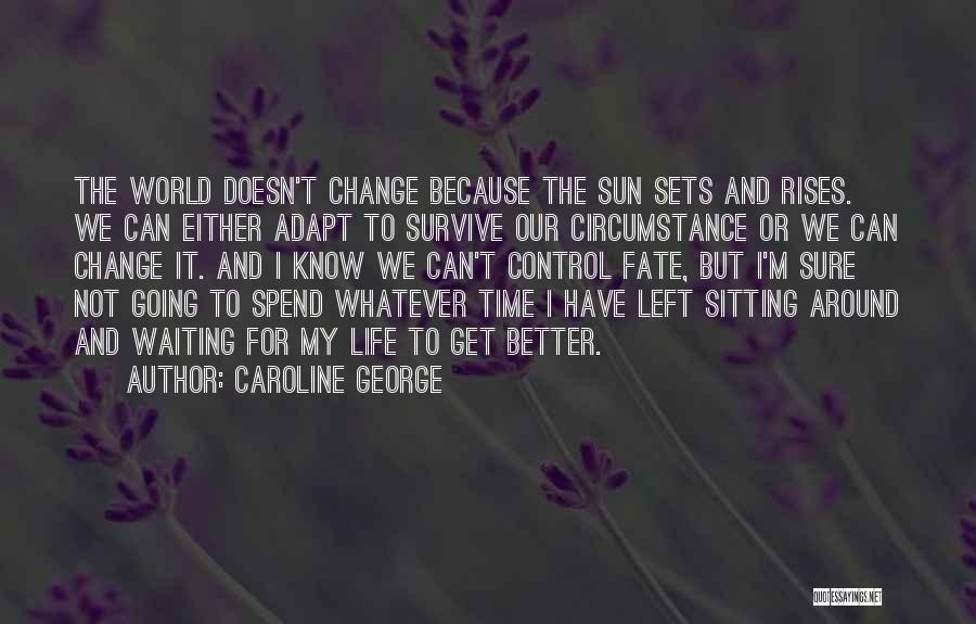 Waiting Around Quotes By Caroline George