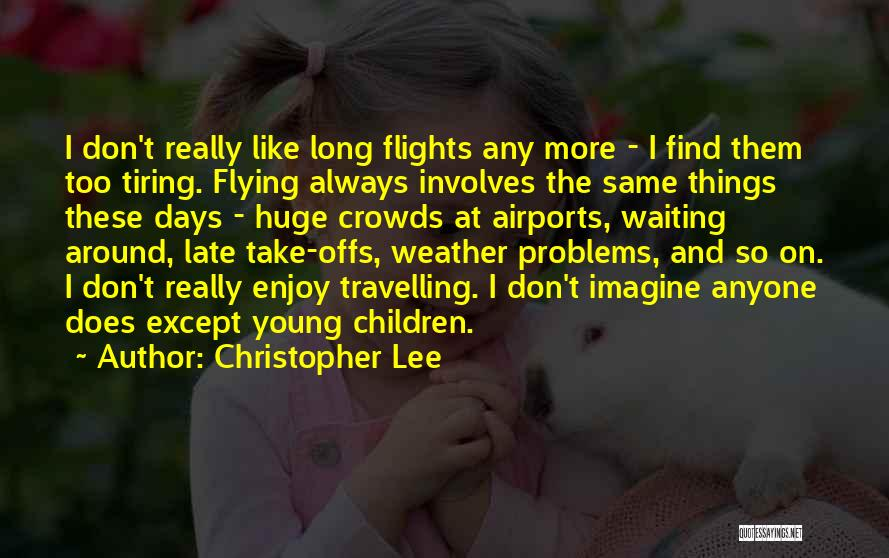 Waiting Around Quotes By Christopher Lee