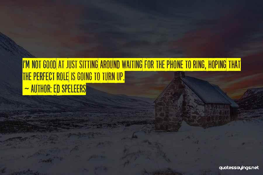 Waiting Around Quotes By Ed Speleers