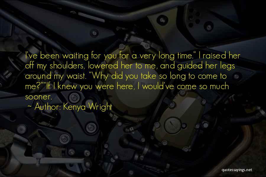 Waiting Around Quotes By Kenya Wright