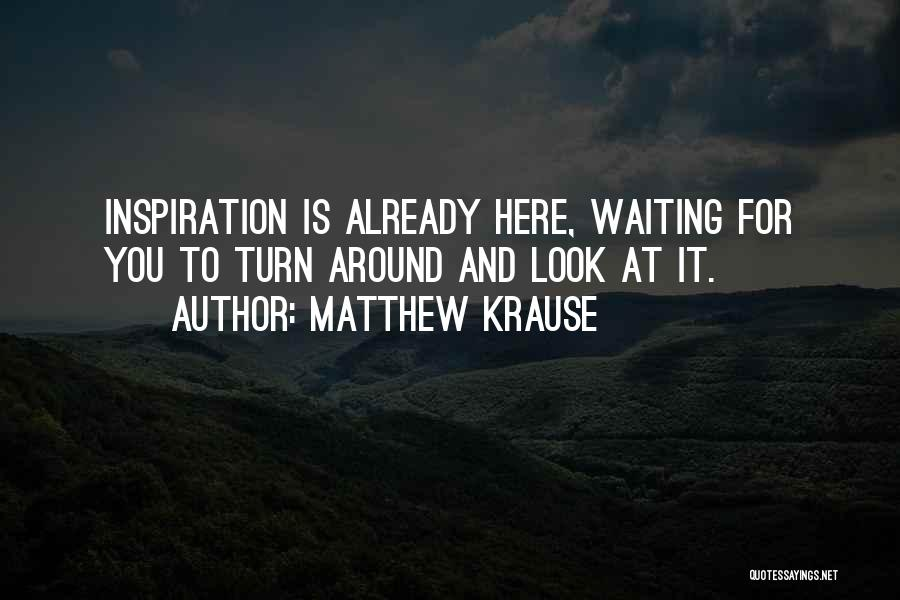 Waiting Around Quotes By Matthew Krause