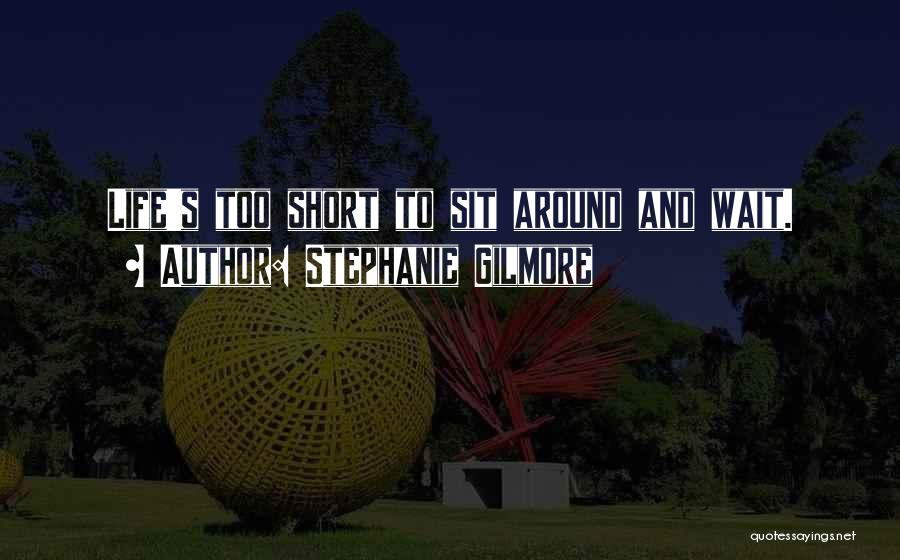 Waiting Around Quotes By Stephanie Gilmore