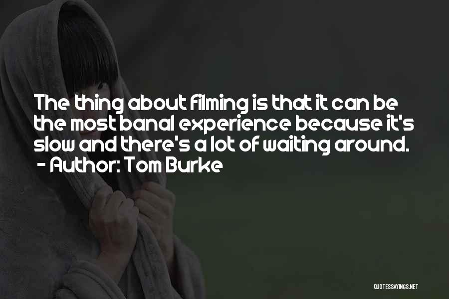 Waiting Around Quotes By Tom Burke