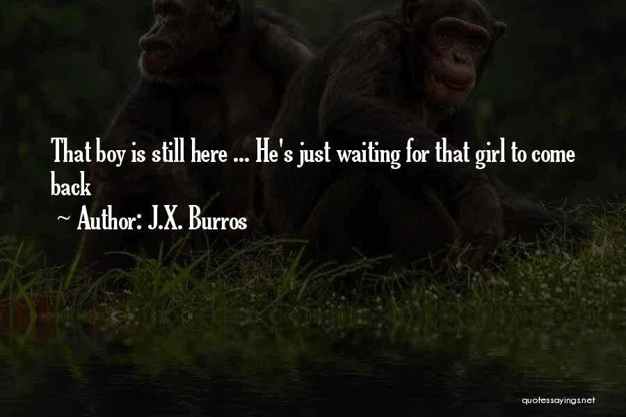 Waiting For Him To Love You Back Quotes By J.X. Burros