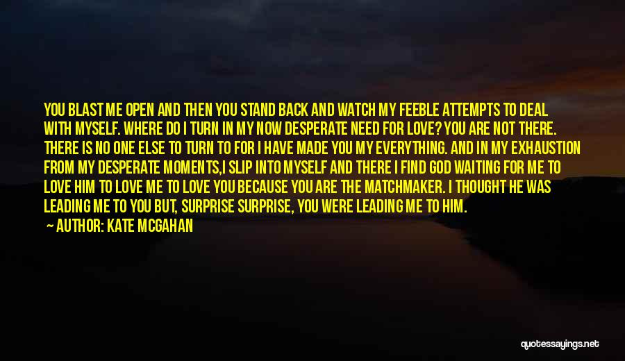 Waiting For Him To Love You Back Quotes By Kate McGahan