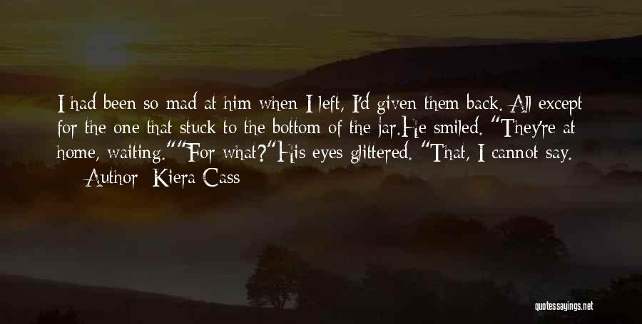 Waiting For Him To Love You Back Quotes By Kiera Cass
