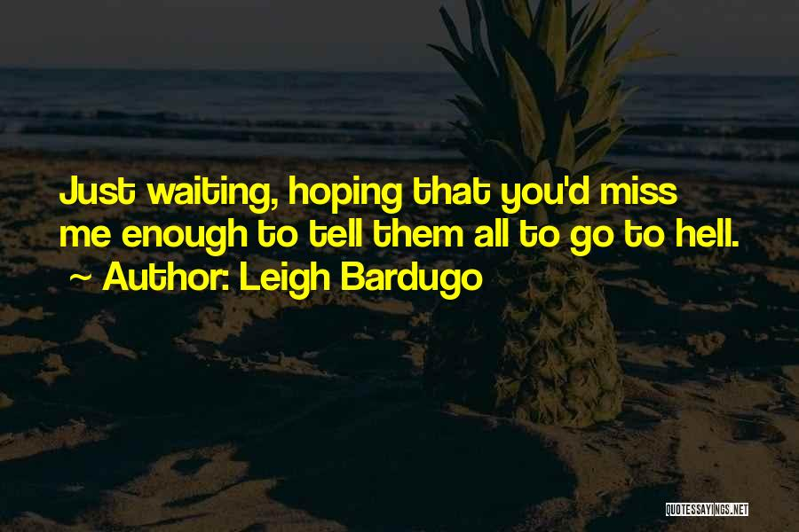 Waiting For Someone You Miss Quotes By Leigh Bardugo