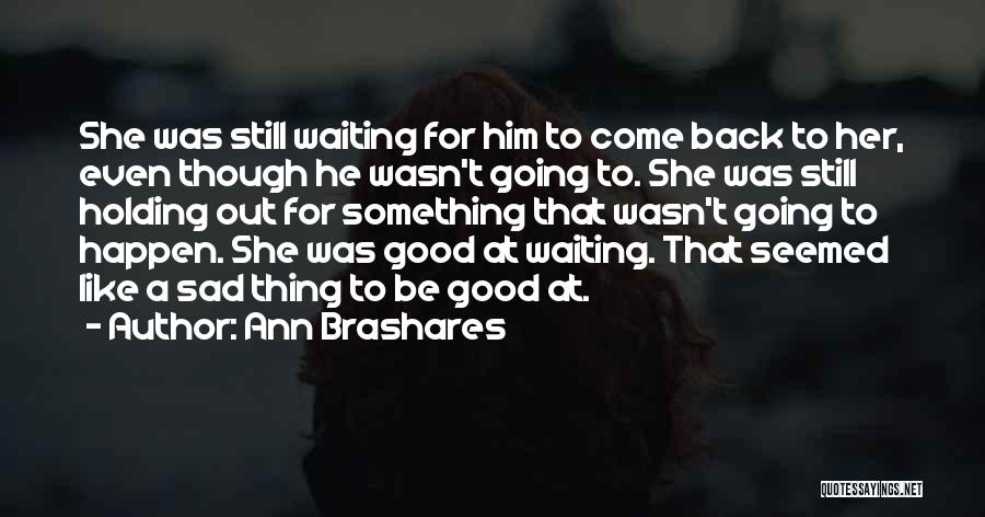Waiting For Something Good Quotes By Ann Brashares