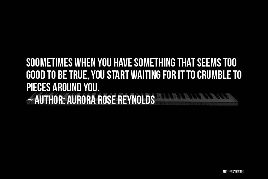 Waiting For Something Good Quotes By Aurora Rose Reynolds