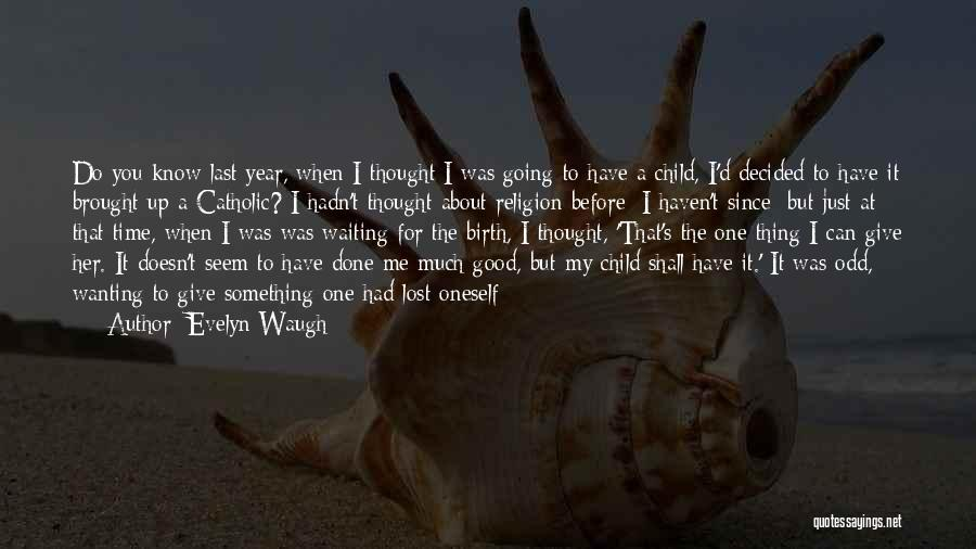 Waiting For Something Good Quotes By Evelyn Waugh