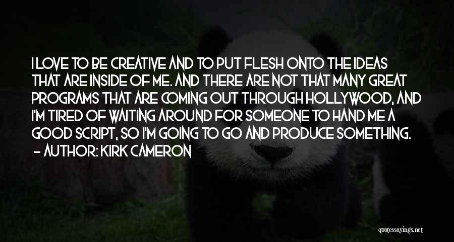 Waiting For Something Good Quotes By Kirk Cameron