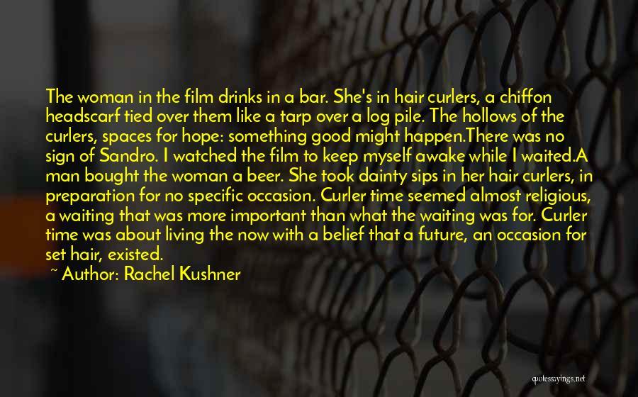 Waiting For Something Good Quotes By Rachel Kushner