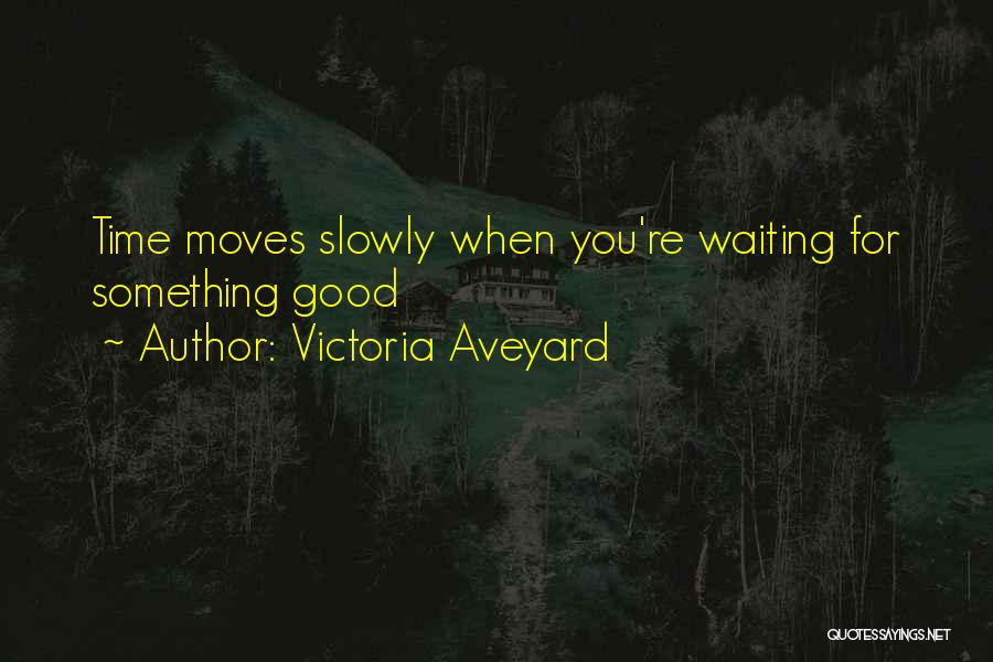 Waiting For Something Good Quotes By Victoria Aveyard
