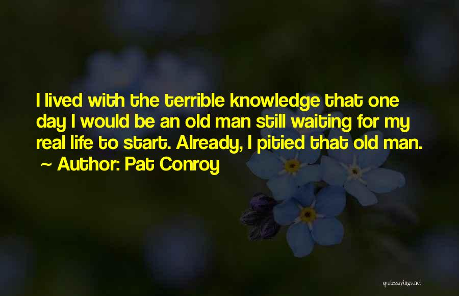 Waiting For Something Real Quotes By Pat Conroy