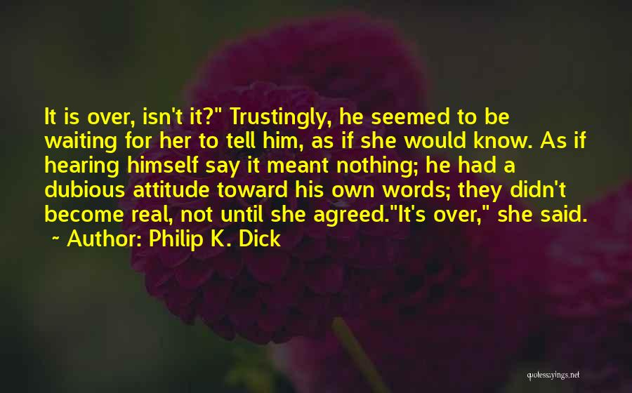Waiting For Your Ex Quotes By Philip K. Dick