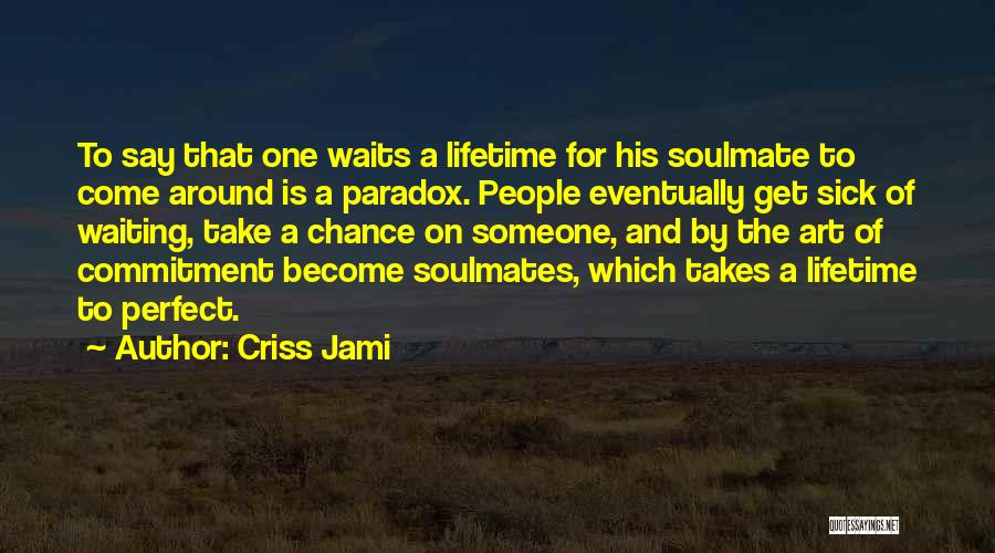 Waiting For Your Soulmate Quotes By Criss Jami