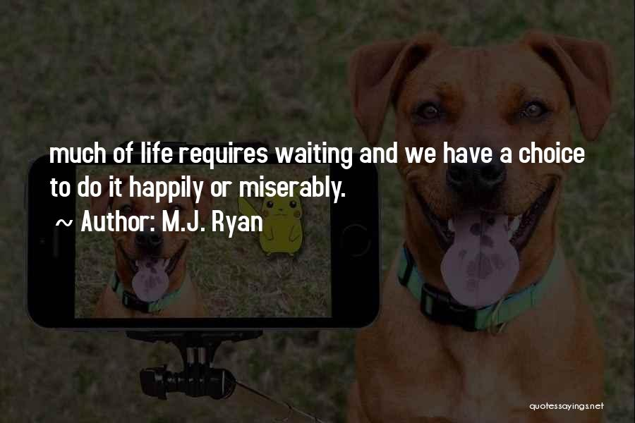 Waiting Happily Quotes By M.J. Ryan