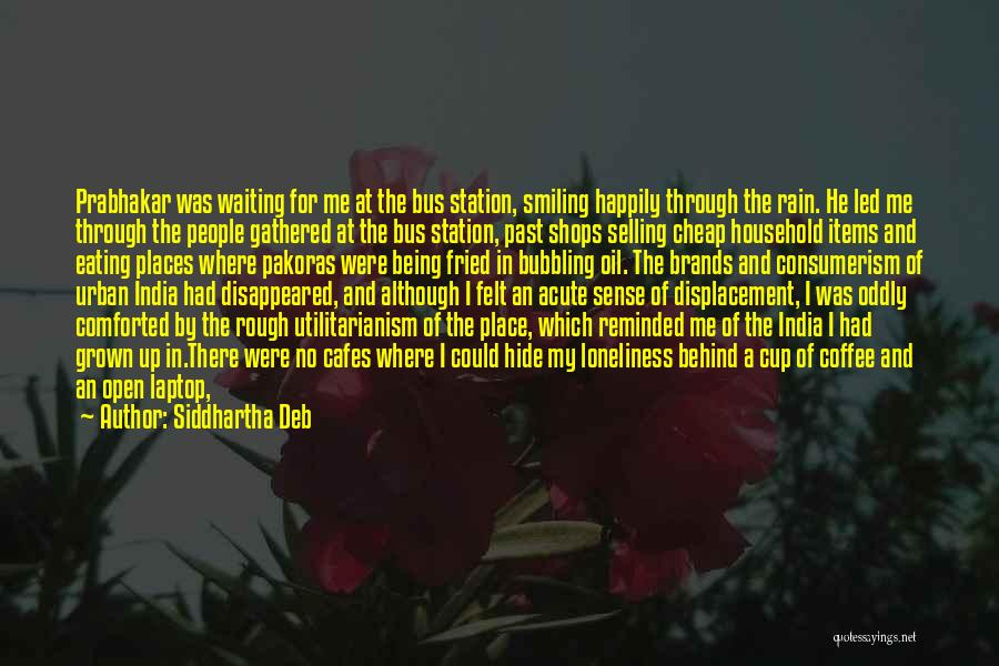 Waiting Happily Quotes By Siddhartha Deb