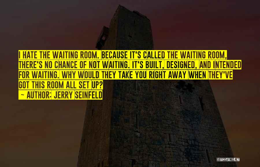 Waiting Room Quotes By Jerry Seinfeld