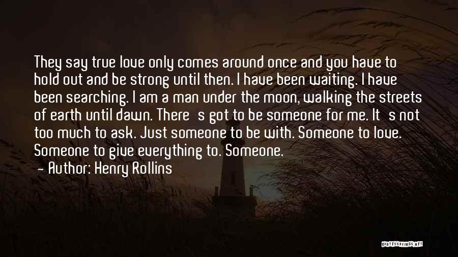 Waiting To Say I Love You Quotes By Henry Rollins