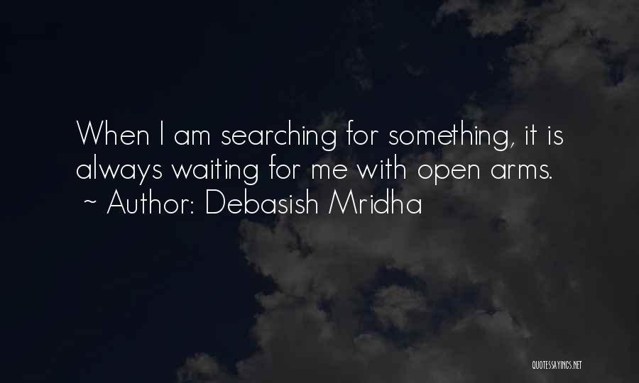 Waiting With Open Arms Quotes By Debasish Mridha