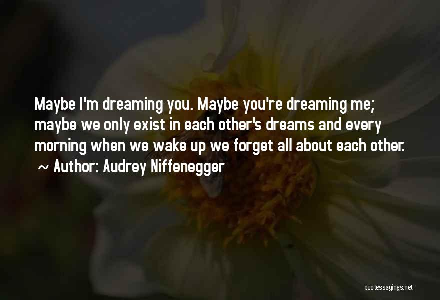 Wake Up Dreaming Quotes By Audrey Niffenegger