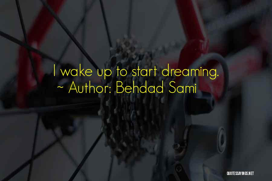Wake Up Dreaming Quotes By Behdad Sami