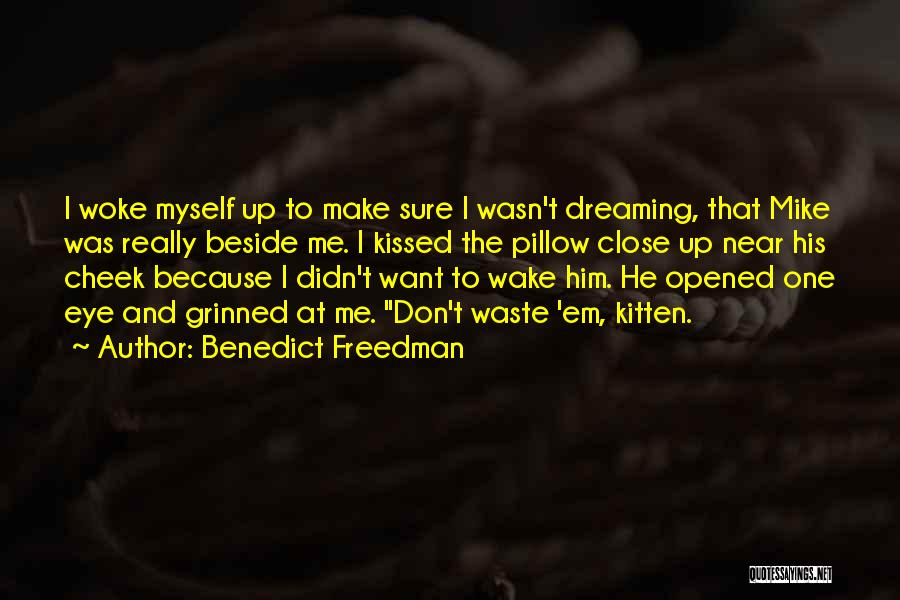 Wake Up Dreaming Quotes By Benedict Freedman
