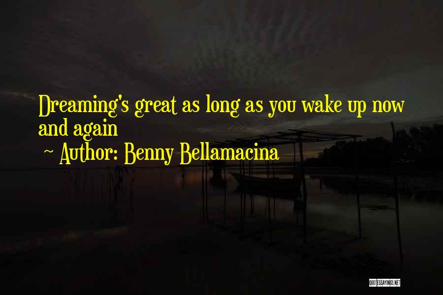 Wake Up Dreaming Quotes By Benny Bellamacina