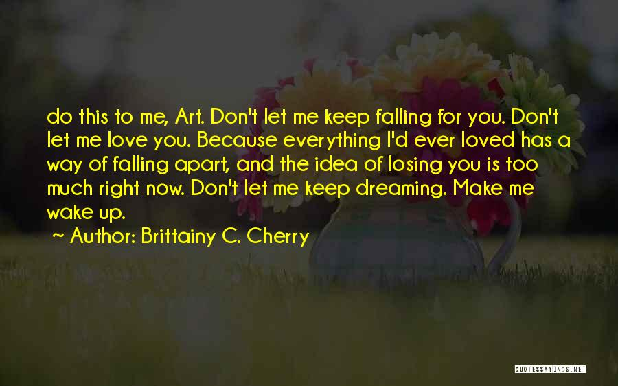 Wake Up Dreaming Quotes By Brittainy C. Cherry