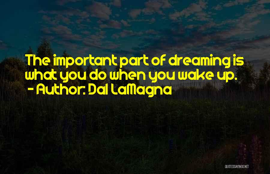 Wake Up Dreaming Quotes By Dal LaMagna