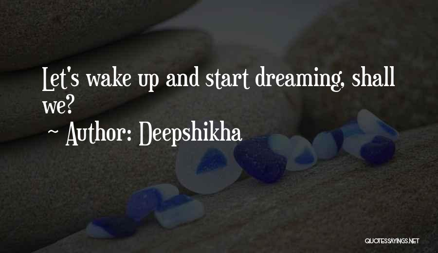 Wake Up Dreaming Quotes By Deepshikha