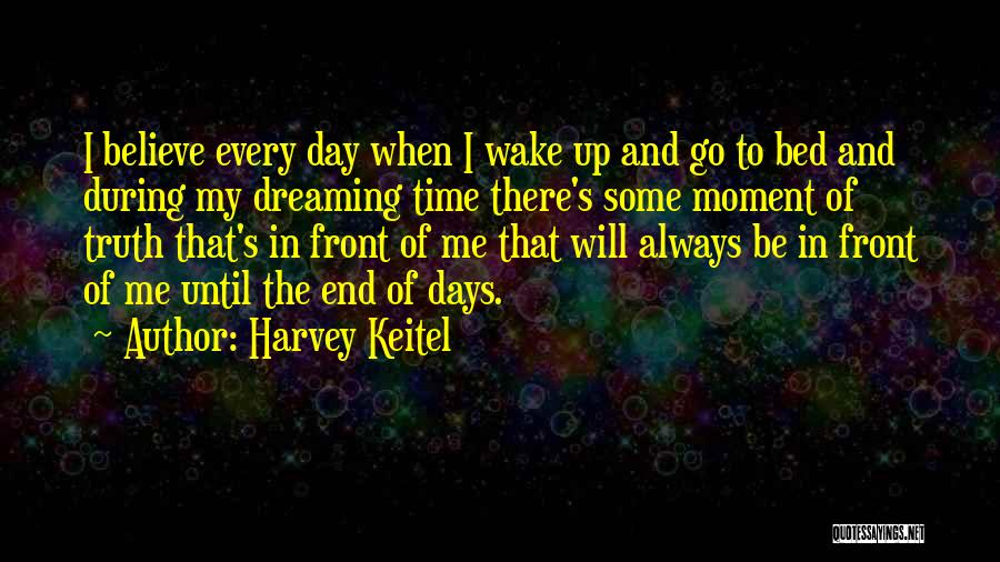 Wake Up Dreaming Quotes By Harvey Keitel