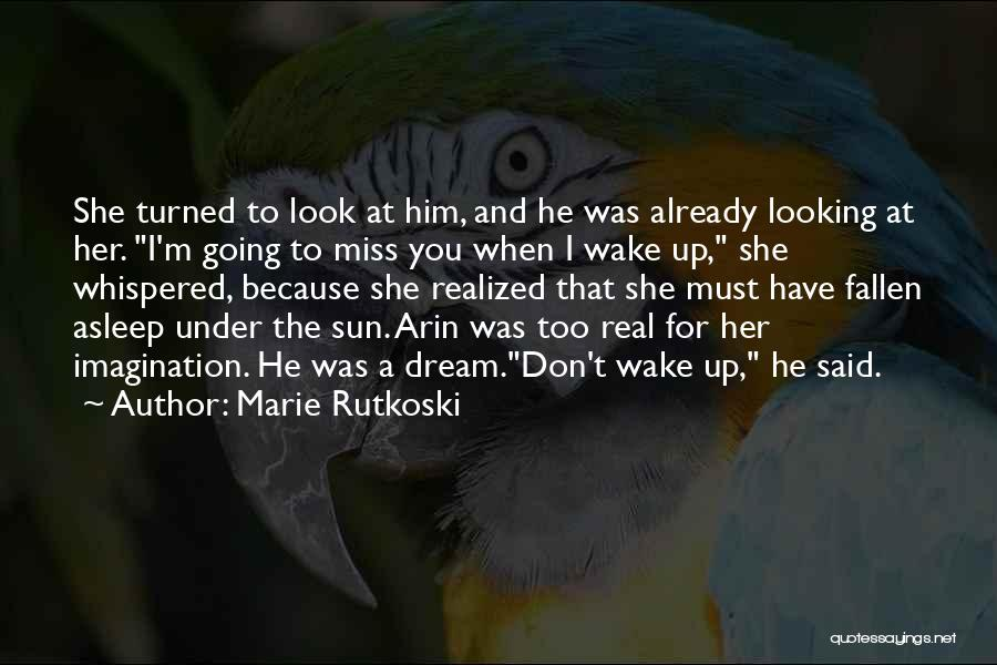 Wake Up Dreaming Quotes By Marie Rutkoski